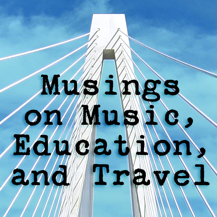 Image of a span bridge against a blue sky overset by the slogan Musings on Music, Education, and Travel